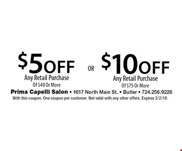 $10 off Any Retail Purchase Of $75 Or More. $5 off Any Retail Purchase Of $40 Or More. With this coupon. One coupon per customer. Not valid with any other offers. Expires 2/2/18.
