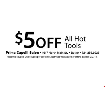 $5 off All Hot Tools. With this coupon. One coupon per customer. Not valid with any other offers. Expires 2/2/18.