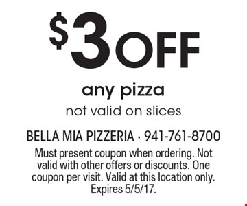$3 Off any pizza. Not valid on slices. Must present coupon when ordering. Not valid with other offers or discounts. One coupon per visit. Valid at this location only. Expires 5/5/17.