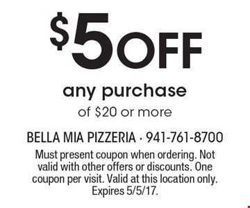 $5 Off any purchase of $20 or more. Must present coupon when ordering. Not valid with other offers or discounts. One coupon per visit. Valid at this location only. Expires 5/5/17.