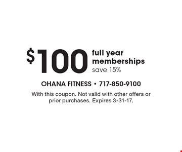$100 full year memberships save 15%. With this coupon. Not valid with other offers or prior purchases. Expires 3-31-17.