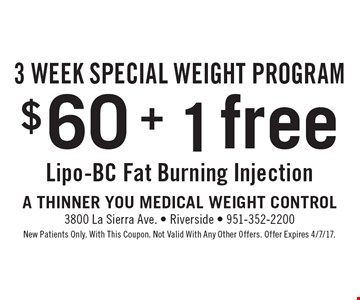 3 WEEK SPECIAL WEIGHT PROGRAM $60 + 1 free Lipo-BC fat burning injection. New patients only. With this coupon. Not valid with any other offer. Offer Expires 4/7/17.