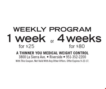 WEEKLY PROGRAM 1 week for $25 or 4 weeks for $80. With This Coupon. Not Valid With Any Other Offers. Offer Expires 9-22-17.
