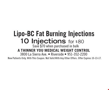 Save $70 when purchased in bulk Lipo-BC Fat Burning Injections10 Injections for $80. New Patients Only. With This Coupon. Not Valid With Any Other Offers. Offer Expires 10-13-17.