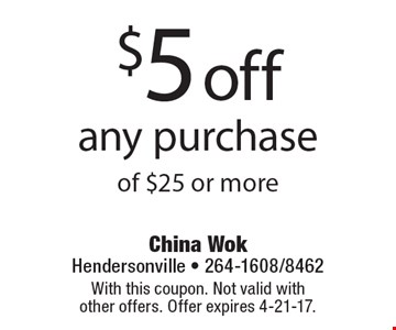 $5 off any purchase of $25 or more. With this coupon. Not valid with other offers. Offer expires 4-21-17.
