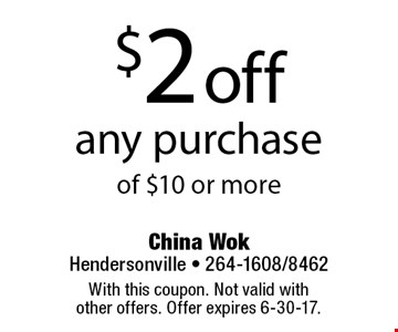 $2 off any purchase of $10 or more. With this coupon. Not valid with other offers. Offer expires 6-30-17.