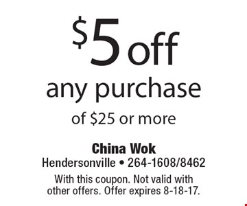 $5 off any purchase of $25 or more. With this coupon. Not valid with other offers. Offer expires 8-18-17.