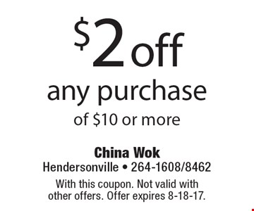 $2 off any purchase of $10 or more. With this coupon. Not valid with other offers. Offer expires 8-18-17.