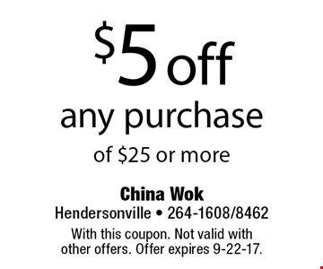 $5 off any purchase of $25 or more. With this coupon. Not valid with other offers. Offer expires 9-22-17.