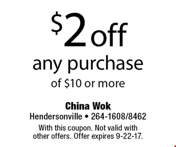 $2 off any purchase of $10 or more. With this coupon. Not valid with other offers. Offer expires 9-22-17.