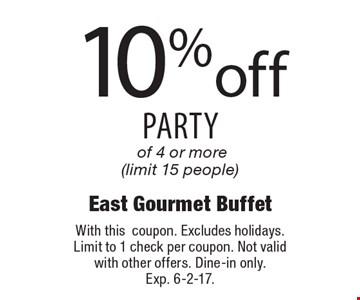 10% off party of 4 or more (limit 15 people). With this coupon. Excludes holidays. Limit to 1 check per coupon. Not valid with other offers. Dine-in only. Exp. 6-2-17.