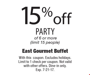 15%off party of 6 or more (limit 15 people). With this coupon. Excludes holidays. Limit to 1 check per coupon. Not valid with other offers. Dine-in only. Exp. 7-21-17.