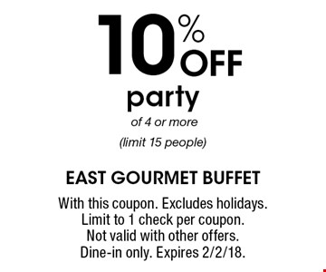 10% OFF party of 4 or more (limit 15 people). With this coupon. Excludes holidays. Limit to 1 check per coupon. Not valid with other offers. Dine-in only. Expires 2/2/18.