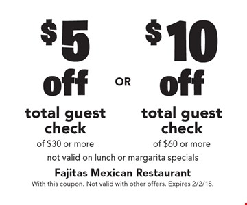 $5 off total guest check of $30 or more. $10 off total guest check of $60 or more. Not valid on lunch or margarita specials. With this coupon. Not valid with other offers. Expires 2/2/18.