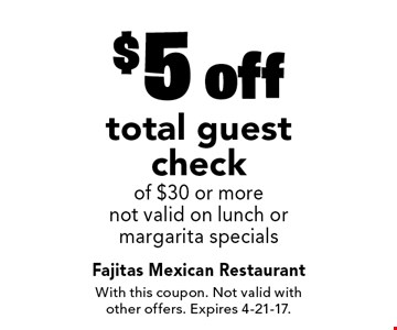 $5 off total guest check of $30 or more. Not valid on lunch or margarita specials. With this coupon. Not valid with other offers. Expires 4-21-17.