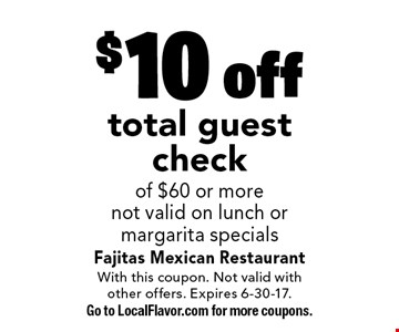 $10 off total guest check of $60 or more. Not valid on lunch or margarita specials. With this coupon. Not valid with other offers. Expires 6-30-17. Go to LocalFlavor.com for more coupons.