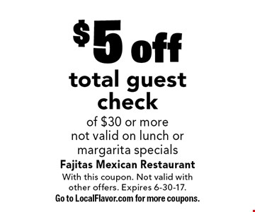 $5 off total guest check of $30 or more. Not valid on lunch or margarita specials. With this coupon. Not valid with other offers. Expires 6-30-17. Go to LocalFlavor.com for more coupons.