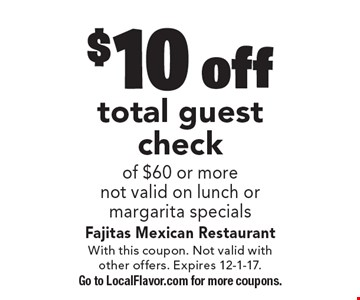 $10 off total guest check. Of $60 or more. Not valid on lunch or margarita specials. With this coupon. Not valid with other offers. Expires 12-1-17. Go to LocalFlavor.com for more coupons.