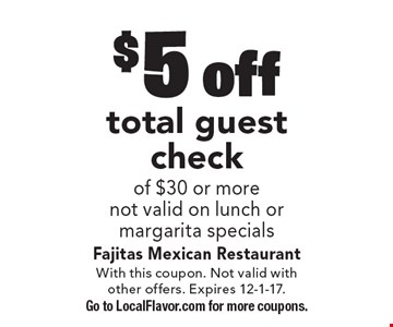 $5 off total guest check. Of $30 or more. Not valid on lunch or margarita specials. With this coupon. Not valid with other offers. Expires 12-1-17. Go to LocalFlavor.com for more coupons.