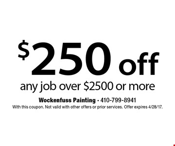 $250 off any jobover $2500 or more. With this coupon. Not valid with other offers or prior services. Offer expires 4/28/17.