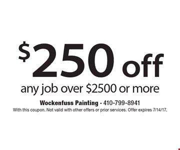 $250 off any job over $2500 or more. With this coupon. Not valid with other offers or prior services. Offer expires 7/14/17.