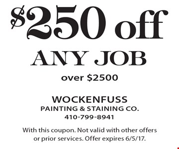 $250 off any job over $2500. With this coupon. Not valid with other offers or prior services. Offer expires 6/5/17.