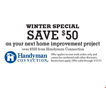 WINTER SPECIAL. Save $50 on your next home improvement project over $350 from Handyman Connection. Offer applies to new work orders only and cannot be combined with other discounts. Restrictions apply. Offer valid through 3/17/17.