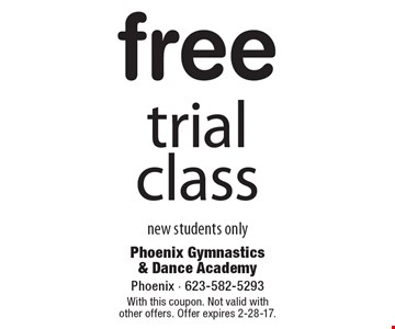 Free trial class. New students only. With this coupon. Not valid with other offers. Offer expires 2-28-17.
