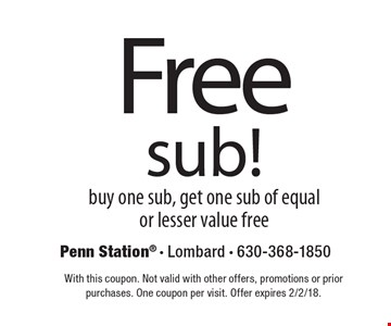 Free sub! buy one sub, get one sub of equal or lesser value free. With this coupon. Not valid with other offers, promotions or prior purchases. One coupon per visit. Offer expires 2/2/18.