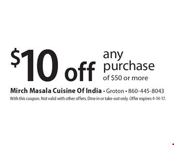 $10 off any purchase of $50 or more. With this coupon. Not valid with other offers. Dine in or take-out only. Offer expires 4-14-17.