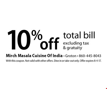 10% off total bill excluding tax& gratuity. With this coupon. Not valid with other offers. Dine in or take-out only. Offer expires 8-4-17.