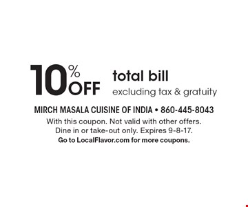 10% Off total bill excluding tax & gratuity. With this coupon. Not valid with other offers. Dine in or take-out only. Expires 9-8-17. Go to LocalFlavor.com for more coupons.