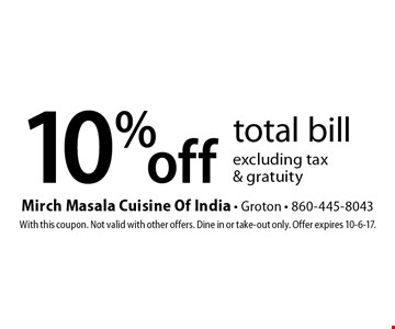 10% off total bill excluding tax & gratuity. With this coupon. Not valid with other offers. Dine in or take-out only. Offer expires 10-6-17.