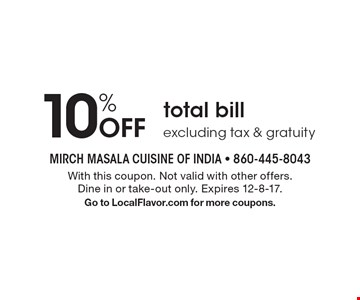 10% Off total bill excluding tax & gratuity. With this coupon. Not valid with other offers. Dine in or take-out only. Expires 12-8-17. Go to LocalFlavor.com for more coupons.
