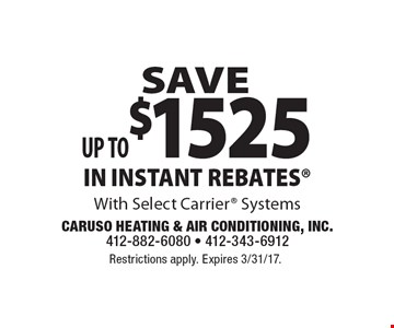 SAVE Up to$1525 IN INSTANT REBATES With Select Carrier Systems. Restrictions apply. Expires 3/31/17.