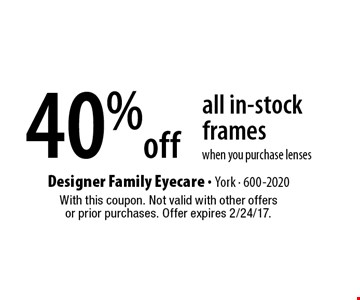 40% off all in-stock frames when you purchase lenses. With this coupon. Not valid with other offers or prior purchases. Offer expires 2/24/17.