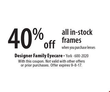 40% off all in-stock frames when you purchase lenses. With this coupon. Not valid with other offers or prior purchases. Offer expires 9-8-17.