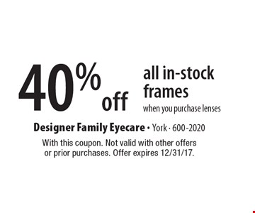 40% off all in-stock frames when you purchase lenses . With this coupon. Not valid with other offers or prior purchases. Offer expires 12/31/17.