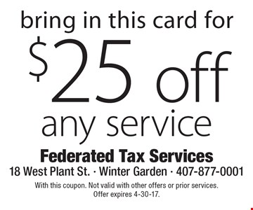 $25 off any service. With this coupon. Not valid with other offers or prior services. Offer expires 4-30-17.