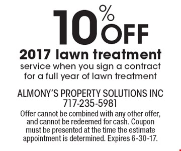 10% Off 2017 lawn treatment service when you sign a contract for a full year of lawn treatment. Offer cannot be combined with any other offer, and cannot be redeemed for cash. Coupon must be presented at the time the estimate appointment is determined. Expires 6-30-17.