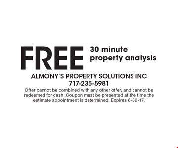 Free 30 minute property analysis. Offer cannot be combined with any other offer, and cannot be redeemed for cash. Coupon must be presented at the time the estimate appointment is determined. Expires 6-30-17.