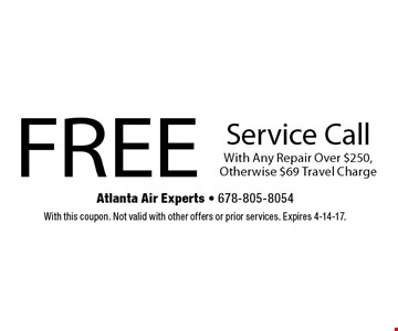 Free service call with any repair over $250, Otherwise $69 Travel Charge. With this coupon. Not valid with other offers or prior services. Expires 4-14-17.