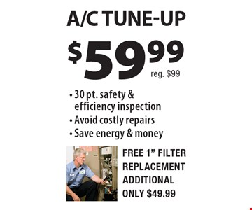 $59.99 A/C TUNE-UP - 30 pt. safety & efficiency inspection - Avoid costly repairs - Save energy & money.  Reg. $99. Free 1