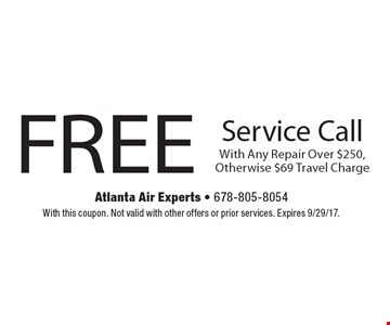 FREE Service Call With Any Repair Over $250, Otherwise $69 Travel Charge. With this coupon. Not valid with other offers or prior services. Expires 9/29/17.