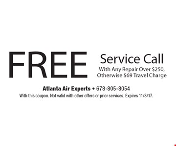 FREE Service Call With Any Repair Over $250, Otherwise $69 Travel Charge. With this coupon. Not valid with other offers or prior services. Expires 11/3/17.