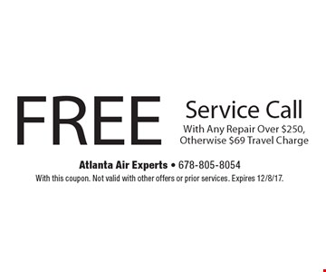 FREE Service Call With Any Repair Over $250, Otherwise $69 Travel Charge. With this coupon. Not valid with other offers or prior services. Expires 12/8/17.