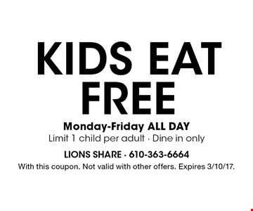 KIDS EAT FREE! Monday-Friday ALL DAY. Limit 1 child per adult - Dine in only. With this coupon. Not valid with other offers. Expires 3/10/17.