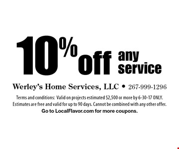 10% off any service. Terms and conditions: Valid on projects estimated $2,500 or more by 6-30-17 ONLY. Estimates are free and valid for up to 90 days. Cannot be combined with any other offer. Go to LocalFlavor.com for more coupons.