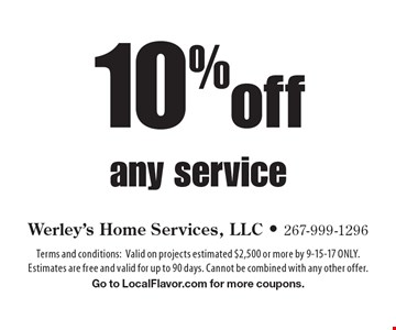 10%off any service. Terms and conditions:Valid on projects estimated $2,500 or more by 9-15-17 ONLY.Estimates are free and valid for up to 90 days. Cannot be combined with any other offer. Go to LocalFlavor.com for more coupons.