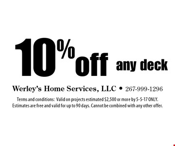 10% off any deck. Terms and conditions: Valid on projects estimated $2,500 or more by 5-5-17 ONLY. Estimates are free and valid for up to 90 days. Cannot be combined with any other offer.